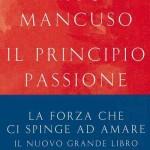 Vito Mancuso: Il principio passione. La forza che ci spinge ad amare