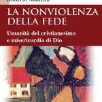Enrico Peyretti: La non violenza della fede. Un libro del filosofo Roberto Mancini