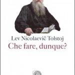 Lev Nicolaevic Tolstoj: Che fare dunque?
