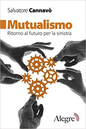 Salvatore Cannavò: Mutualismo. Ritorno al futuro per la sinistra. Il 6 novembre a Bologna