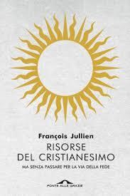 """Amina Crisma: Per una rilettura laica del Vangelo.""""Risorse del cristianesimo"""" di François Jullien"""