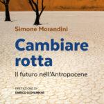 Massimo Canella: Invito alla lettura 7. Simone Morandini, Cabiare rotta. Il futuro nell'Antropocene