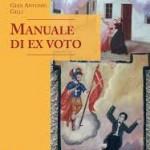 """Gian Antonio Gilli: Una lettura """"politica"""" del """"Manuale di ex voto""""."""