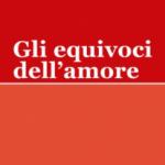 Moreno Montanari: Gli equivoci dell'amore