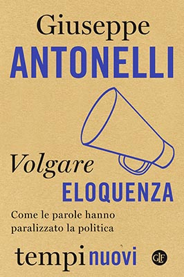 Giuseppe Antonelli: Volgare eloquenza. Perché Renzi è un bulletto un po' in declino che può continuare a piacere ?